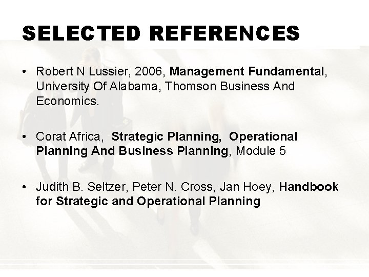 SELECTED REFERENCES • Robert N Lussier, 2006, Management Fundamental, University Of Alabama, Thomson Business