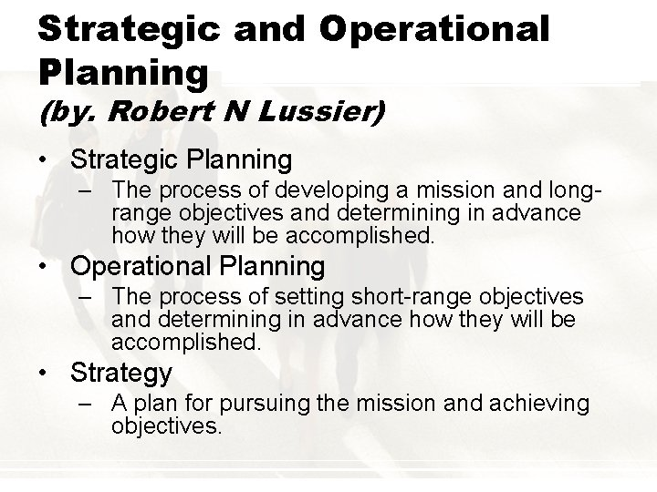 Strategic and Operational Planning (by. Robert N Lussier) • Strategic Planning – The process