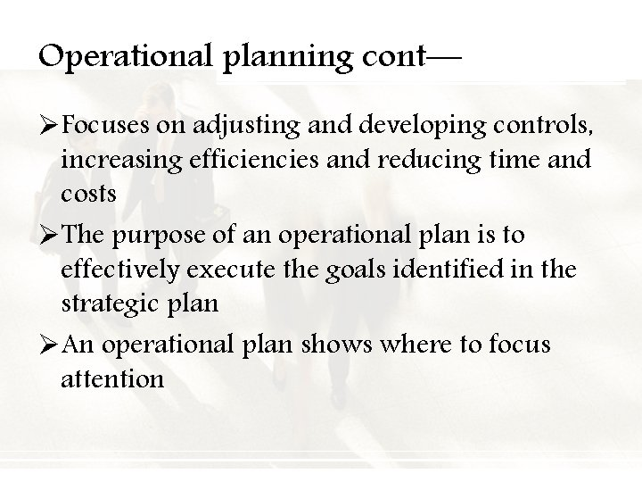 Operational planning cont— ØFocuses on adjusting and developing controls, increasing efficiencies and reducing time