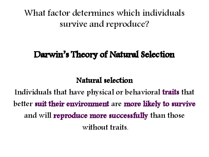 What factor determines which individuals survive and reproduce? Darwin's Theory of Natural Selection Natural
