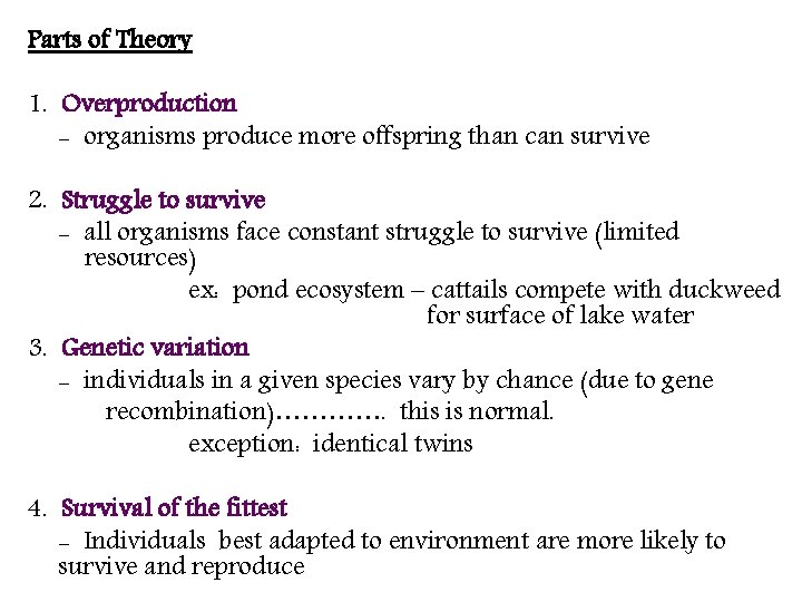 Parts of Theory 1. Overproduction - organisms produce more offspring than can survive 2.
