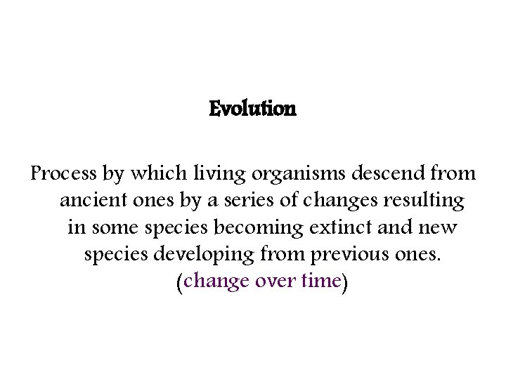Evolution Process by which living organisms descend from ancient ones by a series of