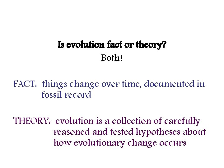 Is evolution fact or theory? Both! FACT: things change over time, documented in fossil