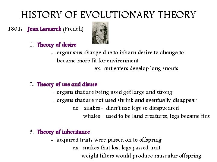HISTORY OF EVOLUTIONARY THEORY 1801: Jean Lamarck (French) 1. Theory of desire - organisms