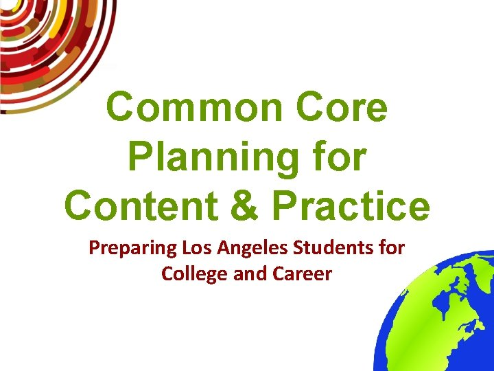 Common Core Planning for Content & Practice Preparing Los Angeles Students for College and
