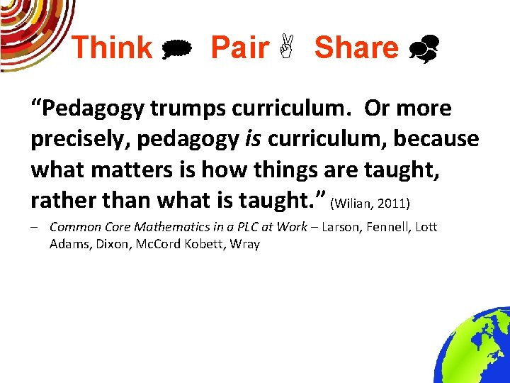 """Think Pair Share """"Pedagogy trumps curriculum. Or more precisely, pedagogy is curriculum, because what"""
