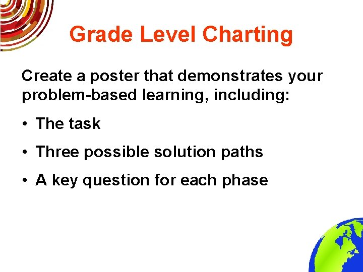 Grade Level Charting Create a poster that demonstrates your problem-based learning, including: • The