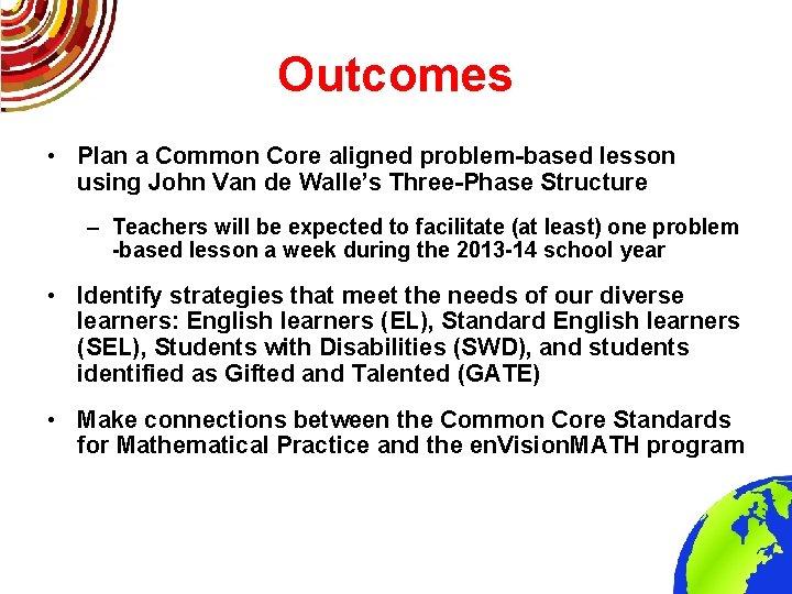 Outcomes • Plan a Common Core aligned problem-based lesson using John Van de Walle's