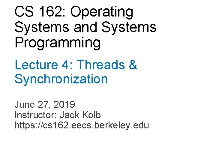 CS 162: Operating Systems and Systems Programming Lecture 4: Threads & Synchronization June 27,