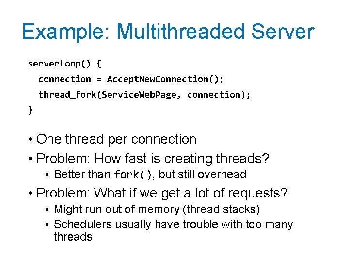 Example: Multithreaded Server server. Loop() { connection = Accept. New. Connection(); thread_fork(Service. Web. Page,