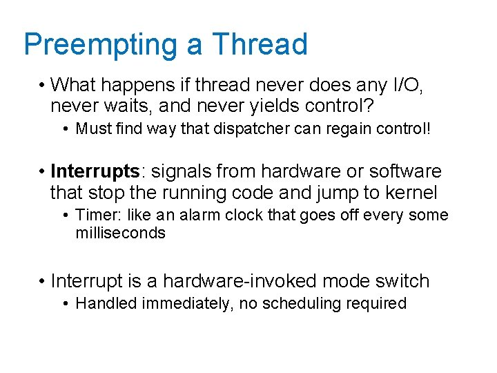 Preempting a Thread • What happens if thread never does any I/O, never waits,
