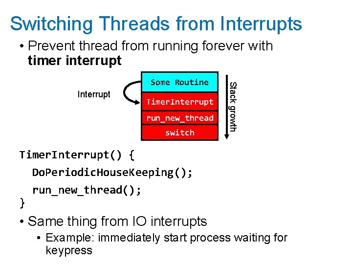 Switching Threads from Interrupts • Prevent thread from running forever with timer interrupt Interrupt