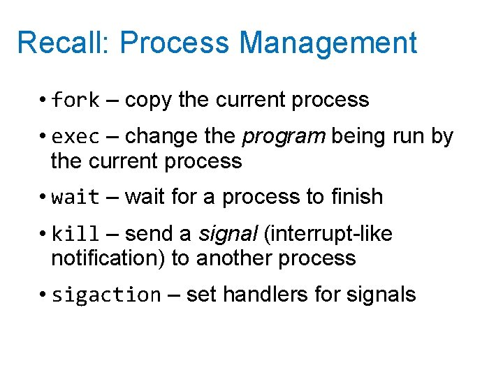 Recall: Process Management • fork – copy the current process • exec – change