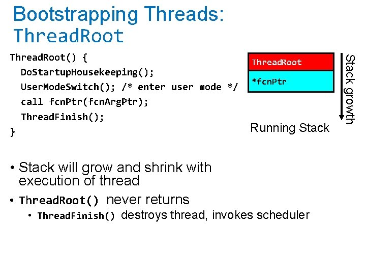 Bootstrapping Threads: Thread. Root *fcn. Ptr Running Stack • Stack will grow and shrink