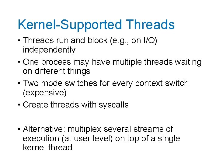 Kernel-Supported Threads • Threads run and block (e. g. , on I/O) independently •