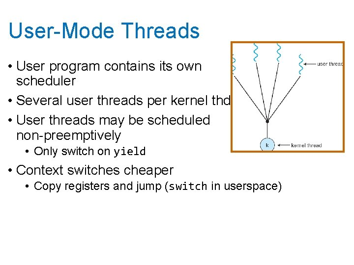User-Mode Threads • User program contains its own scheduler • Several user threads per
