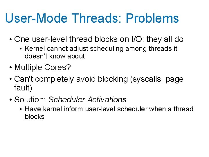 User-Mode Threads: Problems • One user-level thread blocks on I/O: they all do •