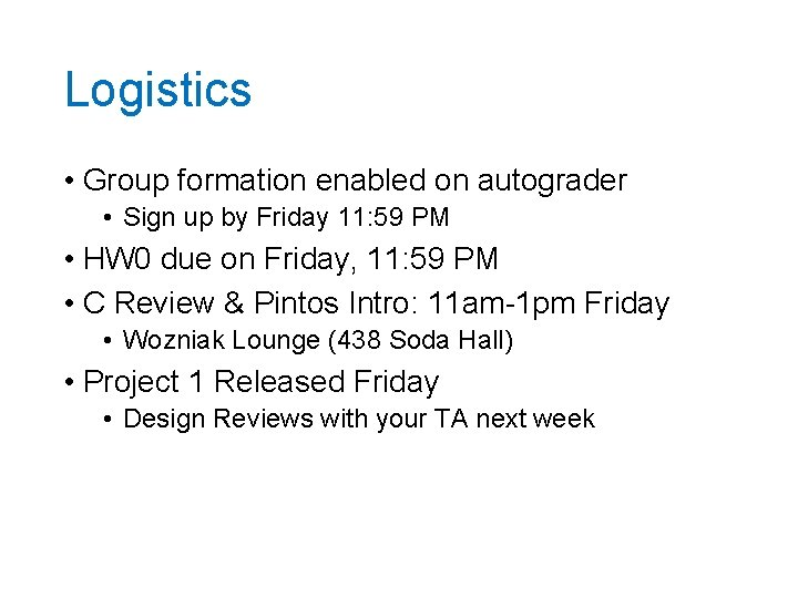 Logistics • Group formation enabled on autograder • Sign up by Friday 11: 59