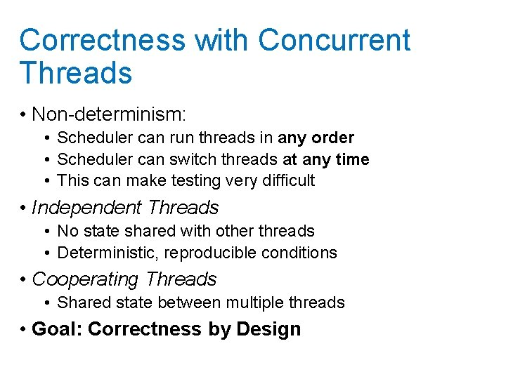 Correctness with Concurrent Threads • Non-determinism: • Scheduler can run threads in any order