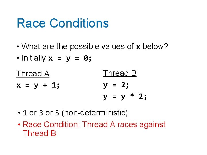 Race Conditions • What are the possible values of x below? • Initially x
