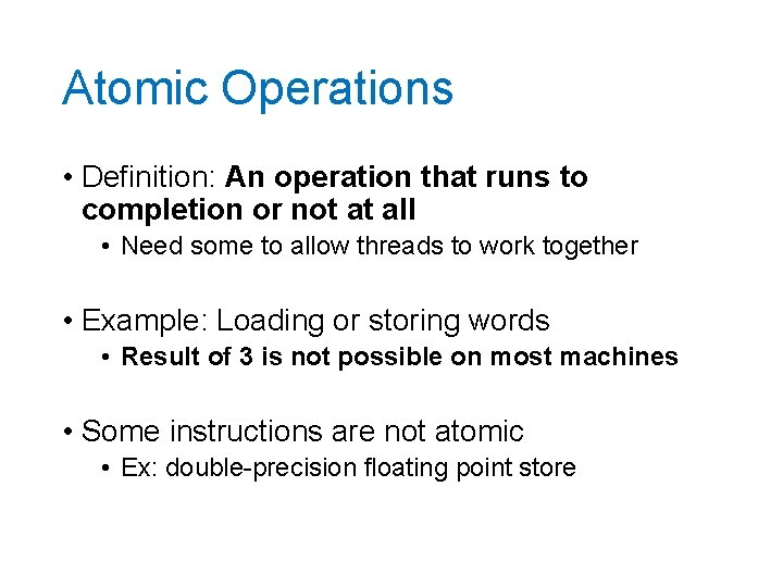 Atomic Operations • Definition: An operation that runs to completion or not at all