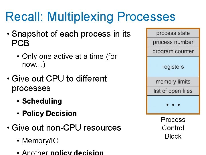 Recall: Multiplexing Processes • Snapshot of each process in its PCB • Only one