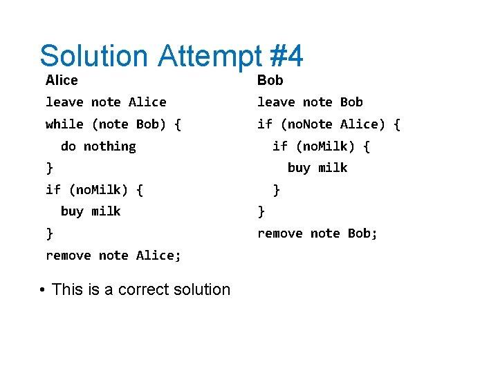 Solution Attempt #4 Alice Bob leave note Alice leave note Bob while (note Bob)