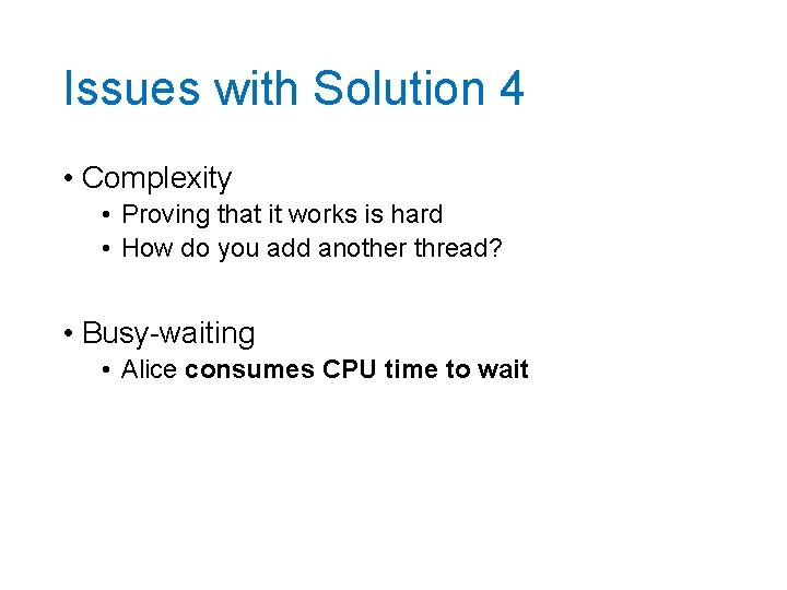 Issues with Solution 4 • Complexity • Proving that it works is hard •
