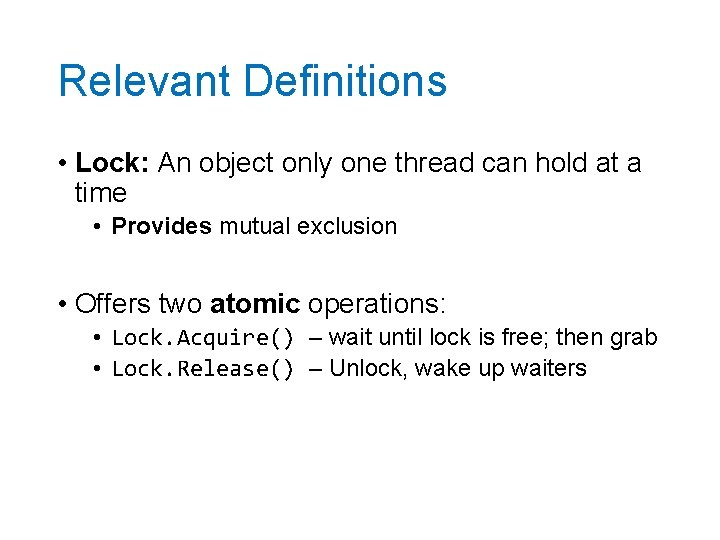 Relevant Definitions • Lock: An object only one thread can hold at a time