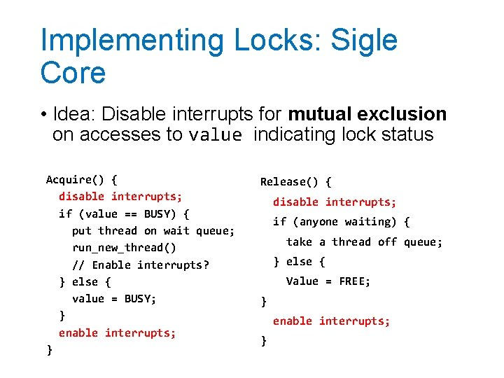 Implementing Locks: Sigle Core • Idea: Disable interrupts for mutual exclusion on accesses to