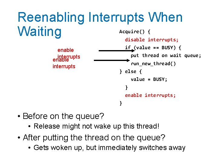 Reenabling Interrupts When Waiting Acquire() { disable interrupts; enable interrupts if (value == BUSY)
