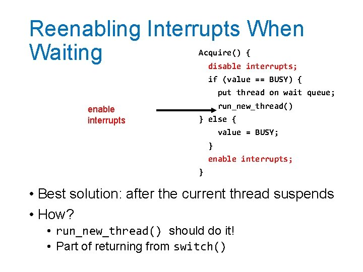 Reenabling Interrupts When Waiting Acquire() { disable interrupts; if (value == BUSY) { put