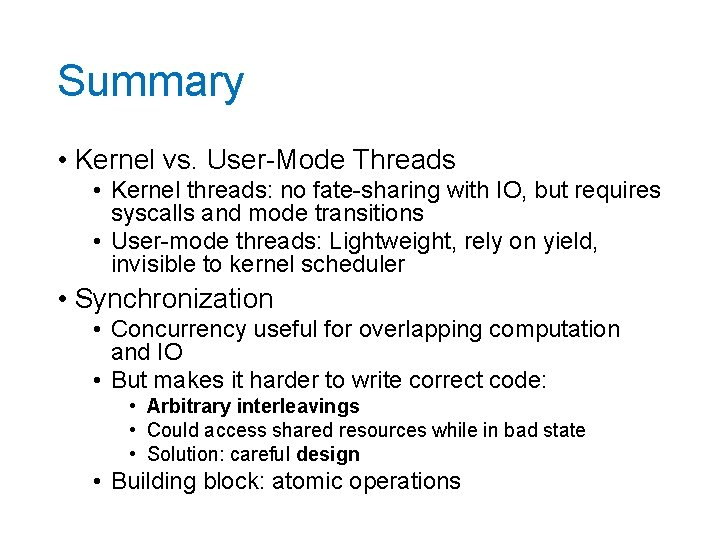 Summary • Kernel vs. User-Mode Threads • Kernel threads: no fate-sharing with IO, but