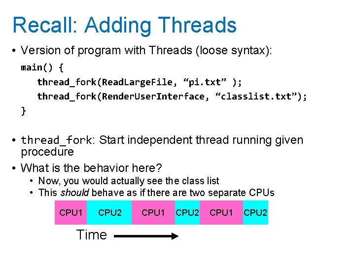 Recall: Adding Threads • Version of program with Threads (loose syntax): main() { thread_fork(Read.