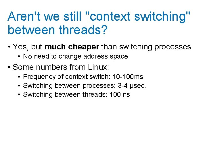 """Aren't we still """"context switching"""" between threads? • Yes, but much cheaper than switching"""