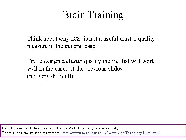 Brain Training Think about why D/S is not a useful cluster quality measure in