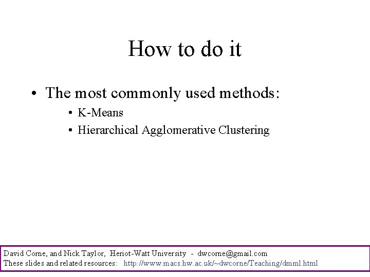 How to do it • The most commonly used methods: • K-Means • Hierarchical