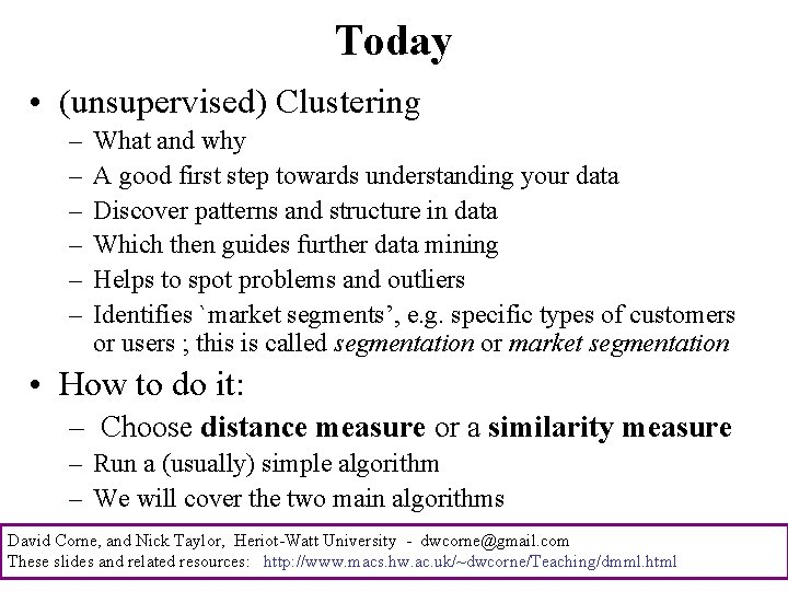 Today • (unsupervised) Clustering – – – What and why A good first step
