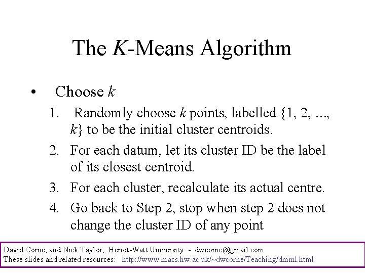 The K-Means Algorithm • Choose k 1. Randomly choose k points, labelled {1, 2,