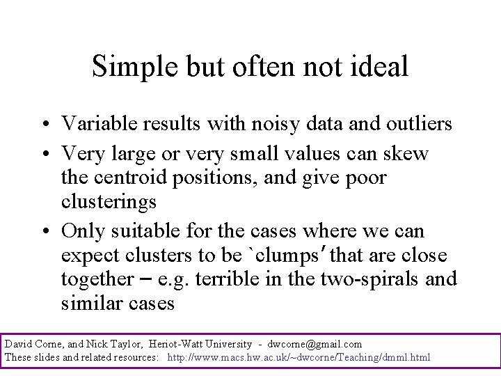Simple but often not ideal • Variable results with noisy data and outliers •