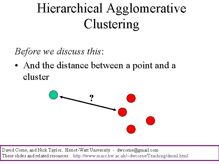 Hierarchical Agglomerative Clustering Before we discuss this: • And the distance between a point