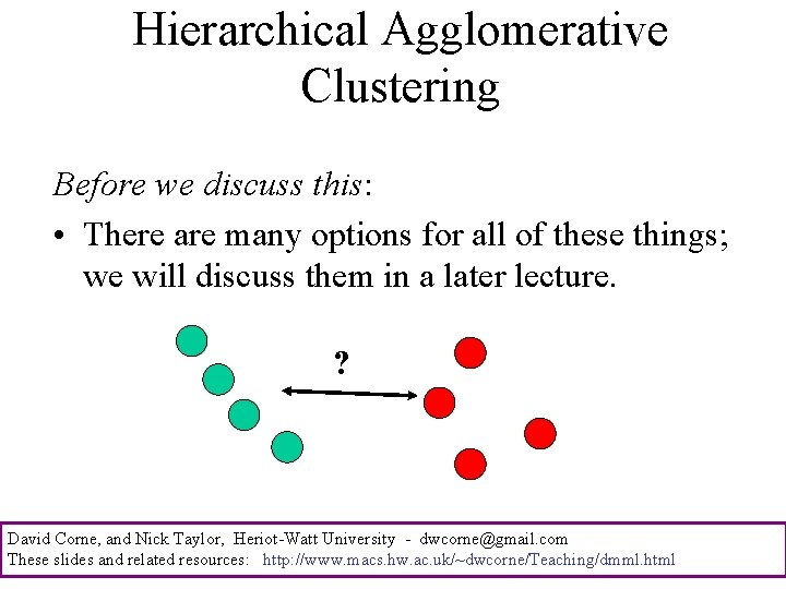 Hierarchical Agglomerative Clustering Before we discuss this: • There are many options for all