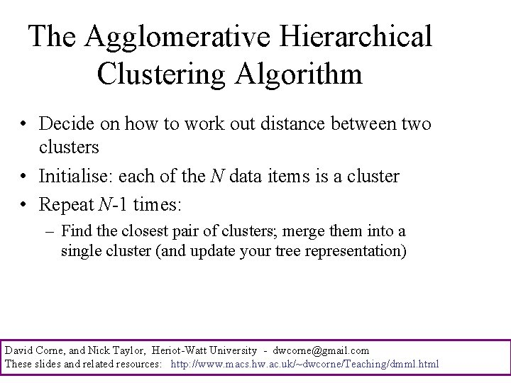 The Agglomerative Hierarchical Clustering Algorithm • Decide on how to work out distance between