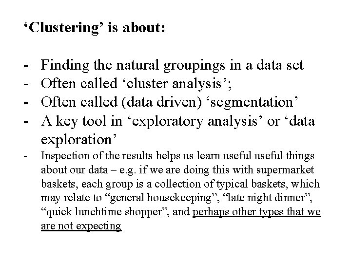 'Clustering' is about: - Finding the natural groupings in a data set Often called