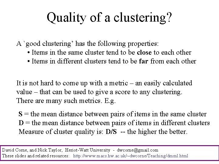 Quality of a clustering? A `good clustering' has the following properties: • Items in