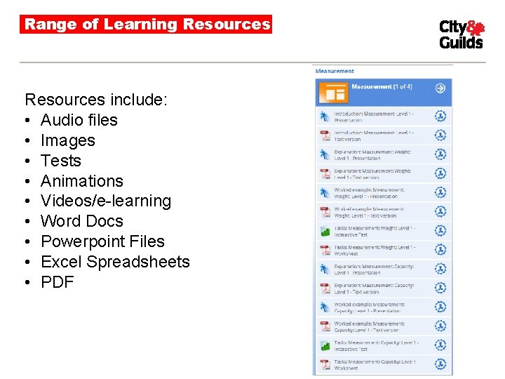 Range of Learning Resources include: • Audio files • Images • Tests • Animations