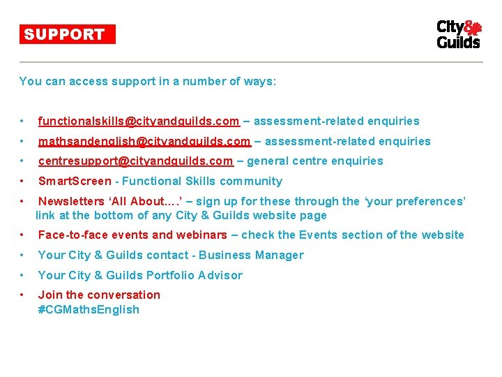 SUPPORT You can access support in a number of ways: • functionalskills@cityandguilds. com –