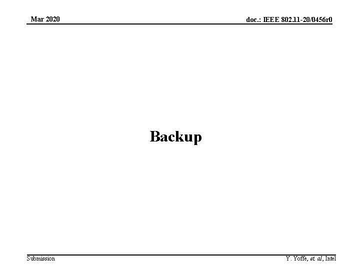 Mar 2020 doc. : IEEE 802. 11 -20/0456 r 0 Backup Submission Y. Yoffe,