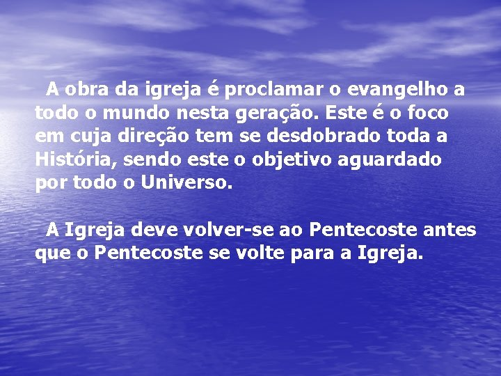 A obra da igreja é proclamar o evangelho a todo o mundo nesta geração.