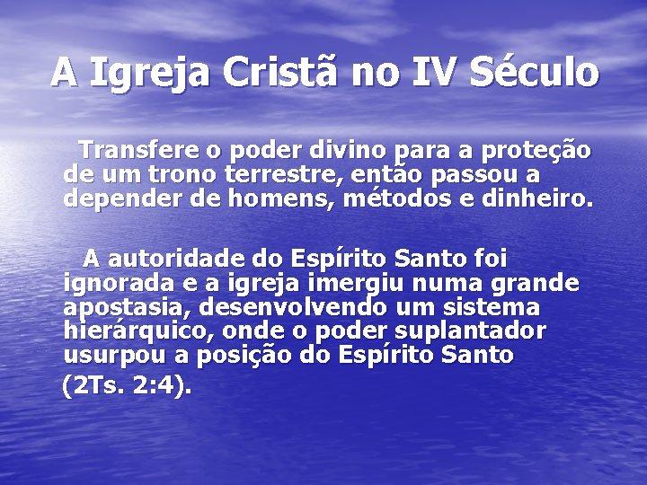 A Igreja Cristã no IV Século Transfere o poder divino para a proteção de